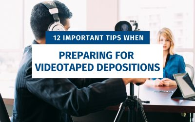 12 Important Tips When Preparing For Videotaped Depositions