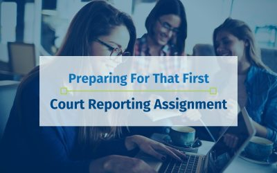 Preparing For That First Court Reporting Assignment