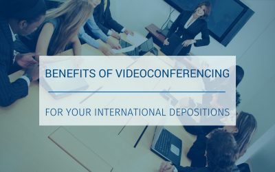 Benefits of Videoconferencing for your International Depositions (Updated)