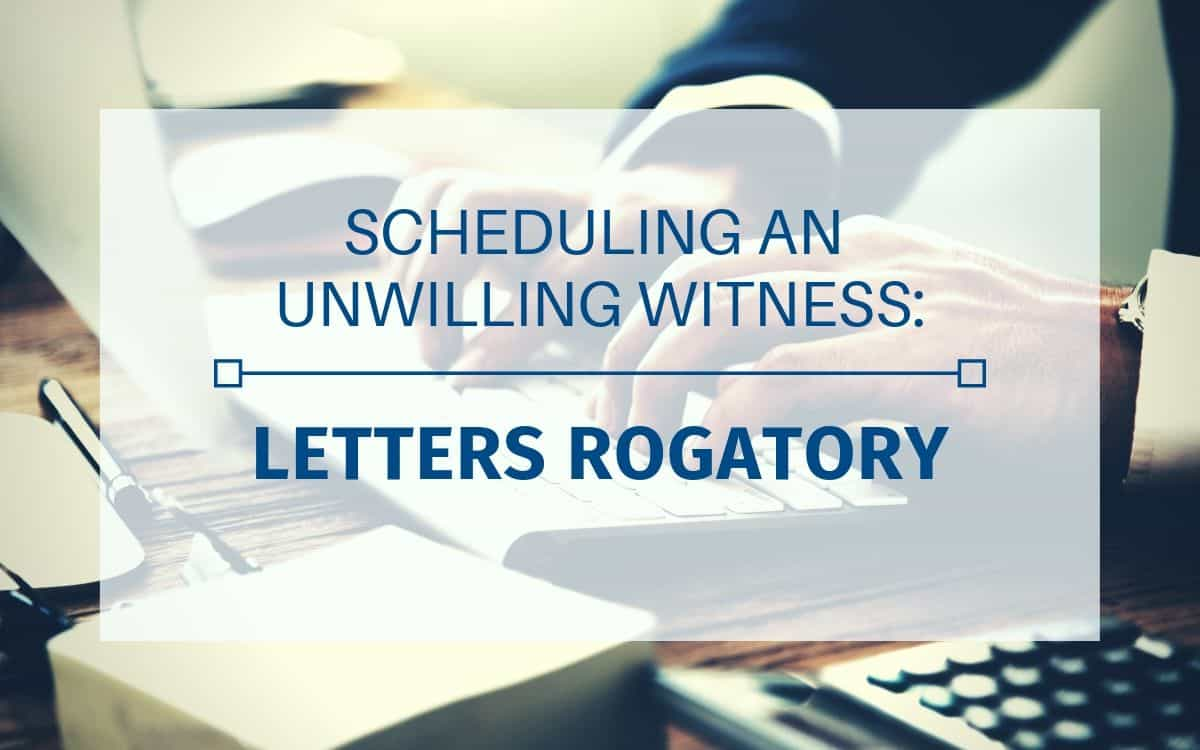 Letter Of Rogatory.Scheduling International Depositions Of An Unwilling Witness