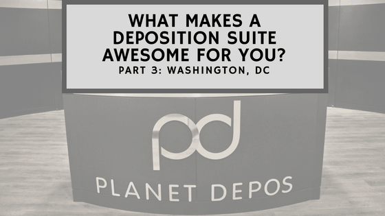 What Makes a Deposition Suite Awesome for You? Part 3: Washington, DC