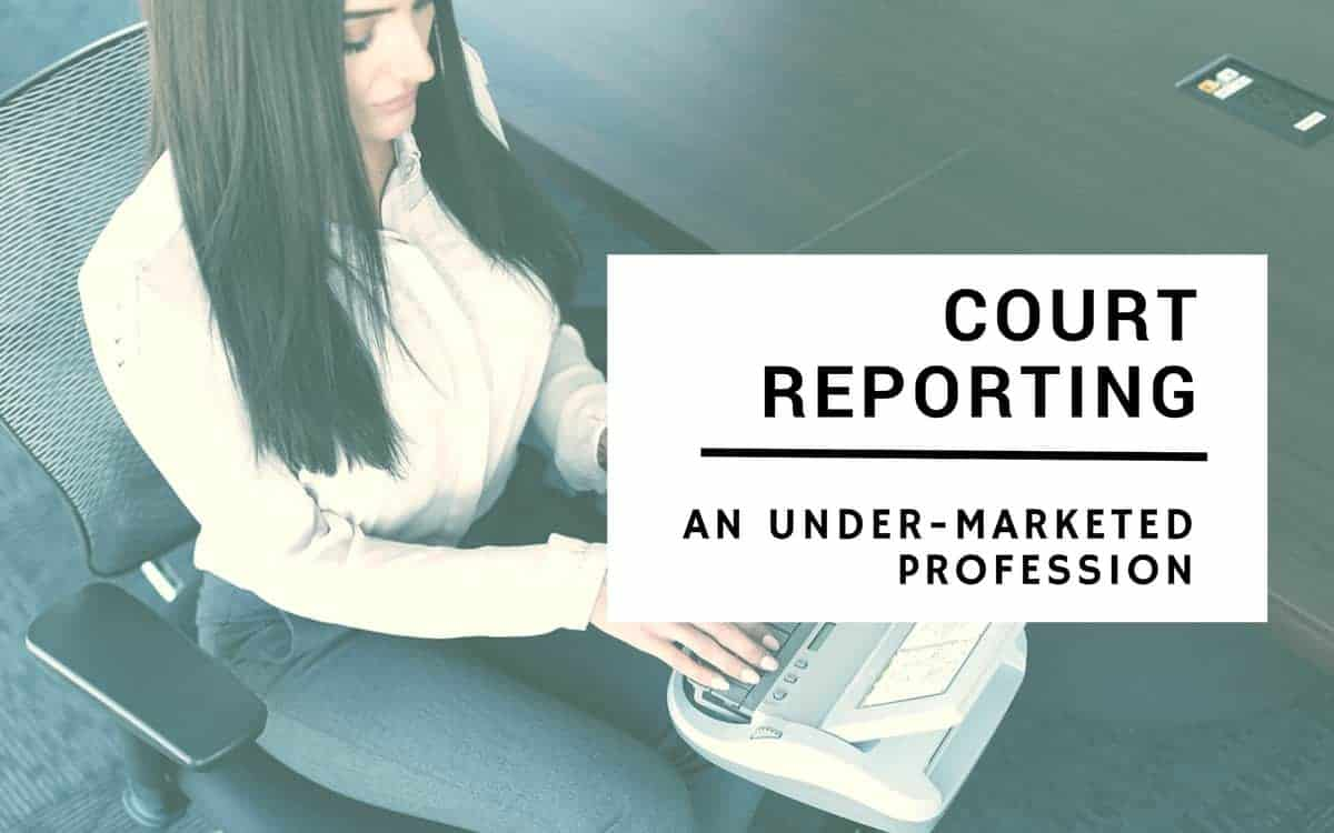 Court Reporting: An Under-Marketed Profession (Updated 2017