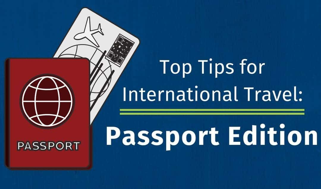 Top Tips for International Travel: Passport Edition