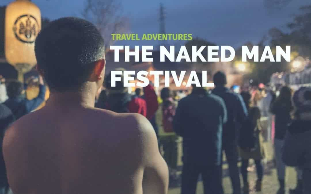 Travel Adventures: The Naked Man Festival in Japan