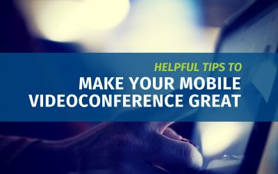 Helpful Tips To Make Your Mobile Videoconference Great