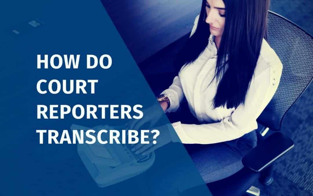 How Do Court Reporters Transcribe?