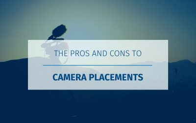 The Pros and Cons to Camera Placements