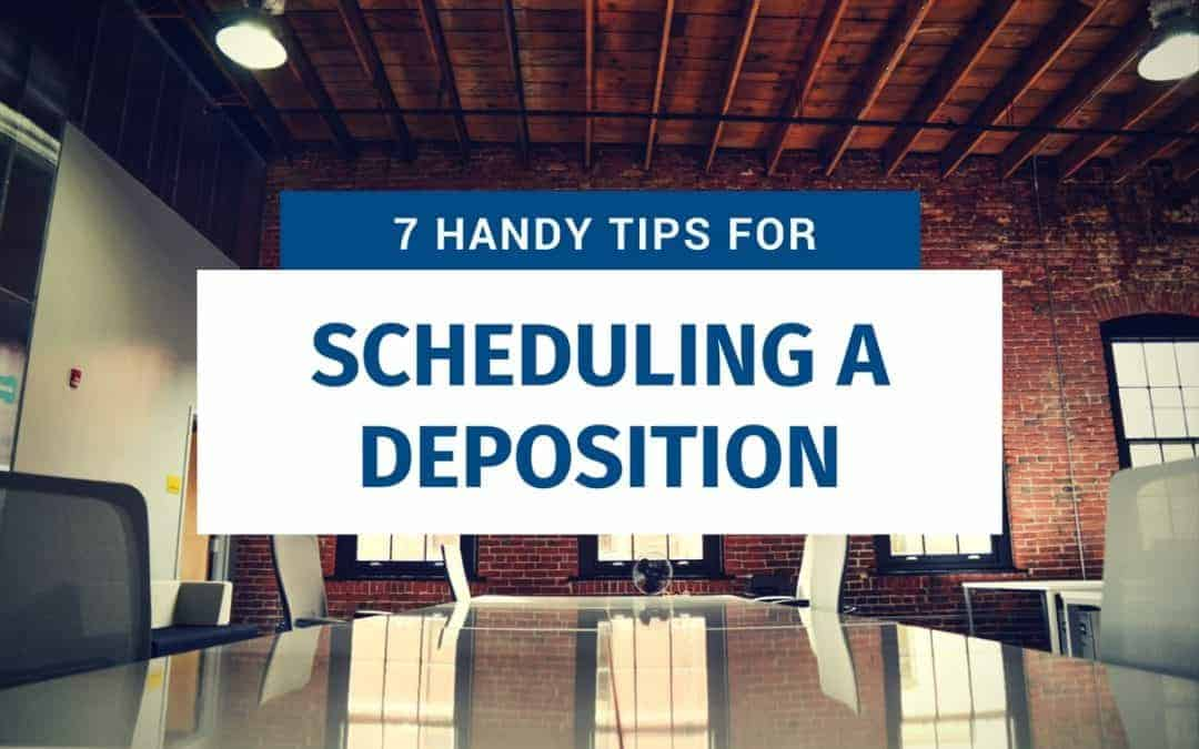 7 Handy Tips for Scheduling a Deposition