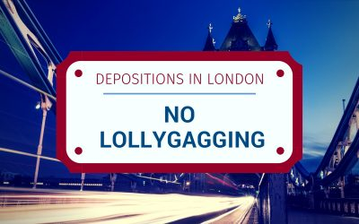 Depositions in London: No Lollygagging