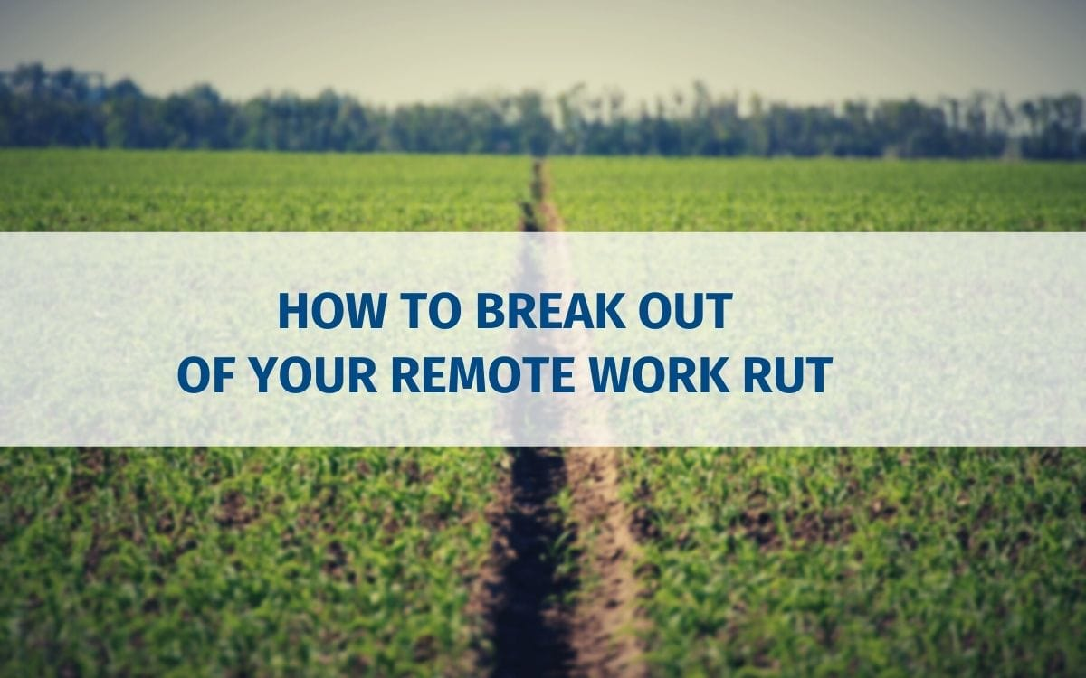 break-out-remote-work-rut_blog-cover